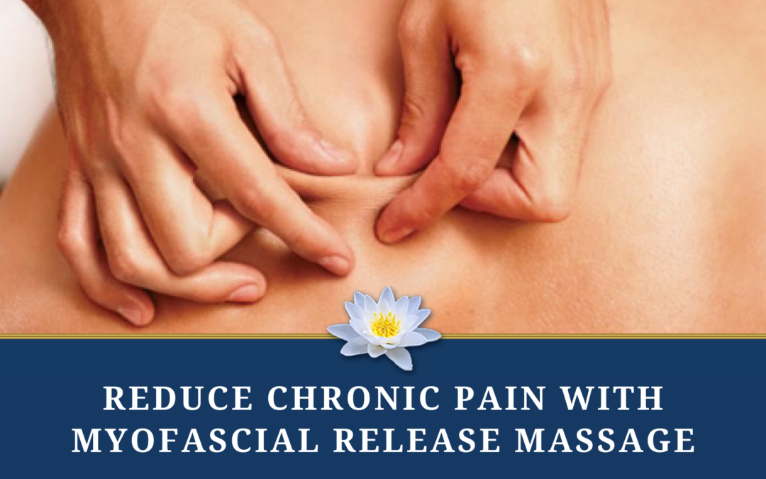 Reduce Chronic Pain with Myofascial Release Massage