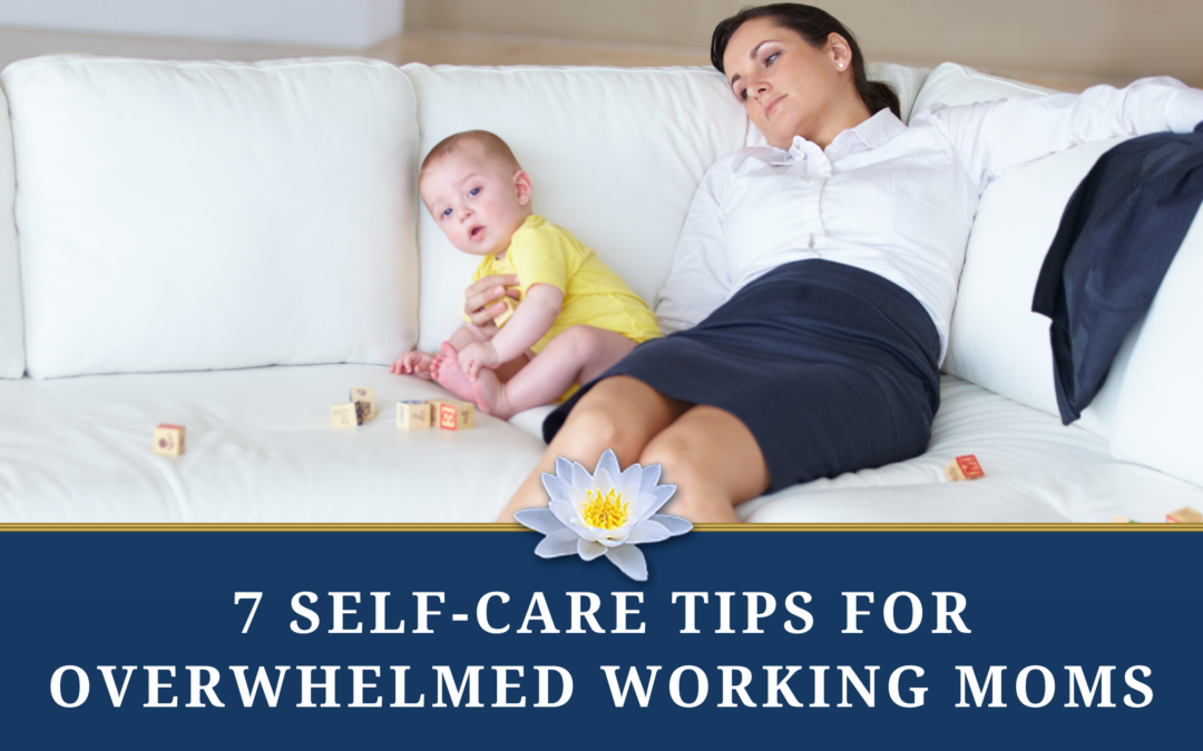 7 Self-care Tips for Overwhelmed Working Mothers