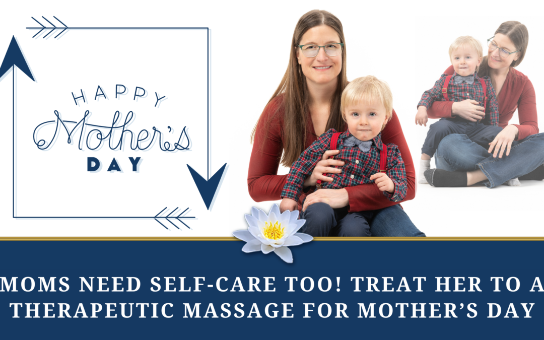 Moms Need Self-Care Too! Treat Her to a Therapeutic Massage Gift Card for Mother's Day